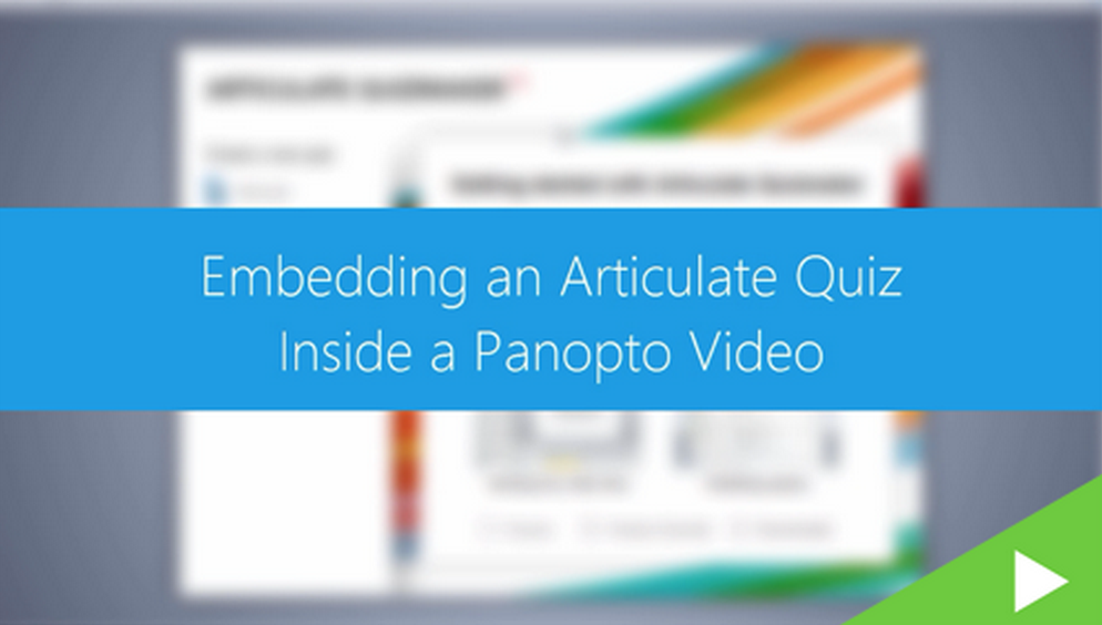 Make Interactive Videos by Embedding Articulate Quizmaker into Panopto