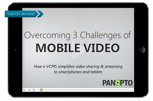 Überwindung der 3 Herausforderungen von Mobile Video Webinar - Panopto Video Platform