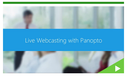 Live Webcasting with Panopto Video Platform