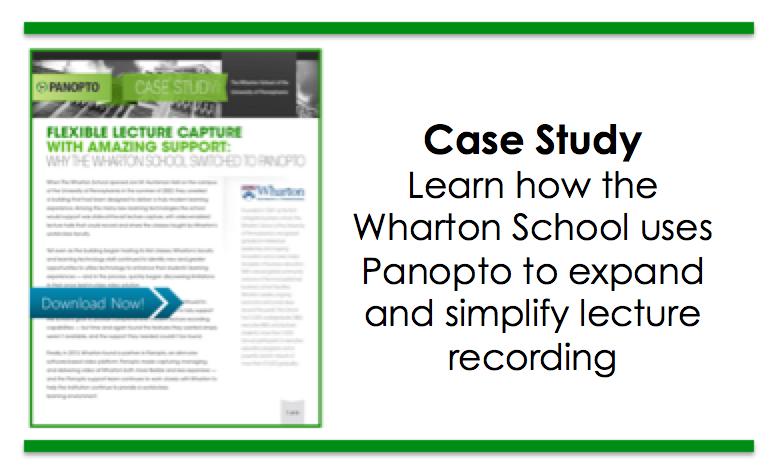 Wharton Case Study - Panopto Flipped Classroom Platform